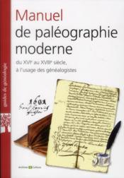 Manuel De Paleographie Moderne Du Xvi Au Xviii Siecle A L Usage Des Genealogis - Couverture - Format classique