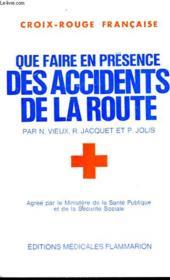 Que Faire En Presence Des Accidents De La Route. - Couverture - Format classique