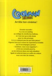 Coolman et moi t.3 ; arrête ton cinéma - 4ème de couverture - Format classique
