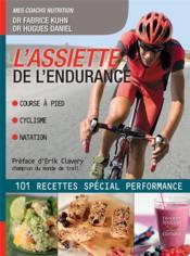 L'assiette de l'endurance ; 100 recettes pour booster vos performances - Couverture - Format classique