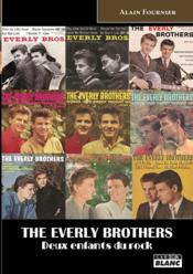The Everly Brothers ; deux enfants du rock  - Alain Fournier