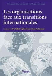 Les organisations face aux transitions internationales  - Collectif - Eric Milliot - Sophie Nivoix - Jean-Paul Lemaire