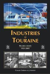 Industries de Touraine ; regards croisés 1921-2005 - Couverture - Format classique
