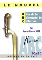 Vente livre :  Le nouvel atlas de la baïonnette de collection t.2  - Vial Jean-Pierre - Jean-Pierre Vial