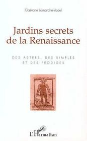 Jardins secrets de la renaissance ; des astres, des simples et des prodiges - Intérieur - Format classique