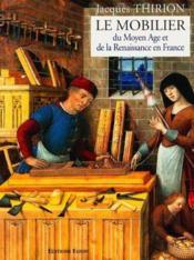 Le mobilier du Moyen Age et de la Renaissance en France - Couverture - Format classique