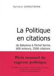 La Politique En Citations ; De Babylone A Michel Serres. 600 Auteurs. 2500 Citations - Intérieur - Format classique