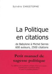 La Politique En Citations ; De Babylone A Michel Serres. 600 Auteurs. 2500 Citations - Couverture - Format classique