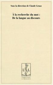 À la recherche du mot : de la langue au discours - Couverture - Format classique