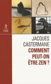 Comment peut-on être zen ?  - Jacques Casterman