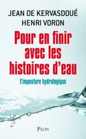 Pour en finir avec les histoires d'eau ; l'imposture hydrologique - Couverture - Format classique