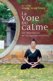 La voie du calme ; la méditation de la sagesse chinoise - Couverture - Format classique
