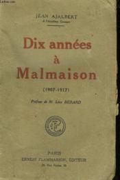 Dix Annees A Malmaison ( 1907-1917 ). - Couverture - Format classique