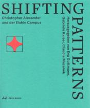 Vente livre :  Shifting patterns ; Christopher Alexander und der Eishin Campus  - Collectif