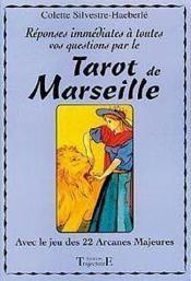 Réponses immédiates à toutes vos questions par le tarot de Marseille ; avec le jeu de 22 arcanes majeures - Couverture - Format classique