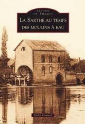 La Sarthe au temps des moulins à eau - Couverture - Format classique