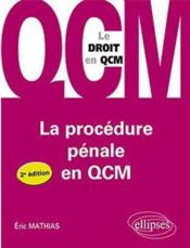 Vente livre :  La procedure penale en qcm - 2e edition  - Mathias - Eric Mathias