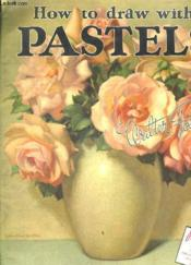 How To Draw With Pastels. Texte En Anglais. - Couverture - Format classique