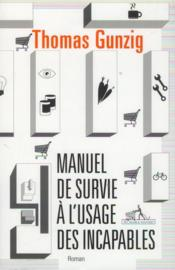 manuel de survie l 39 usage des incapables thomas gunzig. Black Bedroom Furniture Sets. Home Design Ideas