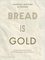 Vente livre :  Bread is gold  - Massimo Bottura
