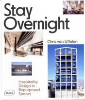 Vente  Stay overnight ; hospitality design in repurposed spaces  - Chris Van Uffelen