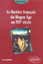 Le Theatre Francais Du Moyen Age Au Xvie Siecle - Intérieur - Format classique