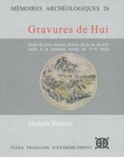 Gravures de Hui ; étude du livre illustré chinois de la fin du XVIe s à la première moitié du XVII s - Couverture - Format classique