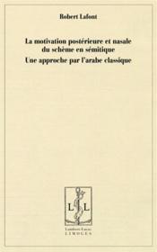 La motivation postérieure et nasale du schème en sémitique ; une approche par l'arabe classique - Couverture - Format classique