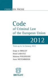 Vente livre :  Code of criminal law of the European union (édition 2012) ; texts up to 1st January 2012  - Serge De Biolley - Henri Labayle - Maitena Poelemans - Anne Weyembergh