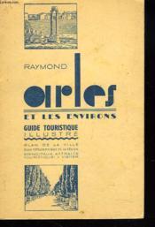 Arles Et Ses Environs. Guide Touristique Illustre. - Couverture - Format classique