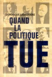 Vente  Quand la politique tue  - Dominique Labarriere
