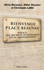 Bienvenue Place Beauvau ; police: les secrets inavouables d'un quinquennat - Couverture - Format classique
