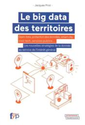 Vente  Le big data des territoires ; open data, protection des données, smart city civic tech, services publics...  - Jacques Priol