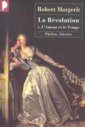 La Révolution t.1 ; l'amour et le temps - Couverture - Format classique