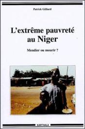 L'extrême pauvreté au Niger ; mendier ou mourir ? - Couverture - Format classique