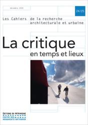 Les Cahiers De La Recherche Architecturale Et Urbaine N.24/25 ; La Critique En Temps Et Lieux - Couverture - Format classique