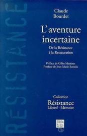 L'aventure incertaine: de la resistance a la restauration - Couverture - Format classique