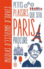 Vente livre :  Petits plaisirs que seul Paris procure version illustree  - D'Estienne D'Orves N - Nicolas D'Estienne D'Orves