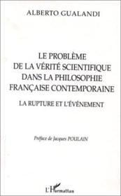 Le problème de la vérité scientifique dans la philosophie française contemporaine ; la rupture et l'événement - Couverture - Format classique