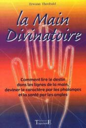 La main divinatoire ; comment lire le destin dans les lignes de la main, deviner le caractère par les phalanges et la santé par les ongles - Couverture - Format classique