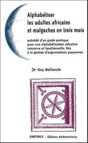 Alphabétiser les adultes africains et malgaches en trois mois ; précédé d'un guide pratique pour une alphabétisation sélective intensive et fonctionnelle, liée à la gestion d'organisations paysannes - Couverture - Format classique