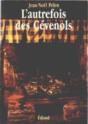 L'autrefois des Cévenols. Mémoire de la vie quotidienne dans les vallées cévenoles des Gardons. - Couverture - Format classique
