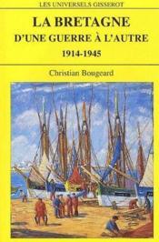 La Bretagne d'une guerre a l'autre 1914-1945 - Couverture - Format classique