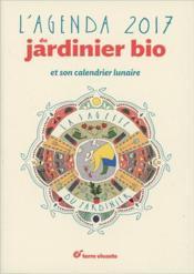 Livre l 39 agenda du jardinier bio la sagesse du jardinier et son calendrier lunaire 2017 - Calendrier du jardinier 2017 ...