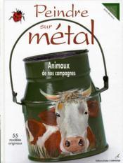 Peindre sur métal ; animaux de nos campagnes - Couverture - Format classique