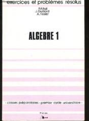 Algebre t.1 ex et problemes resolus 1ere annee - Couverture - Format classique