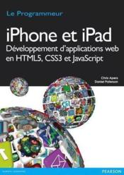 Vente livre :  Iphone et ipad ; développement d'applications web en html5, css3 et javascript  - Chris Apers - Daniel Paterson