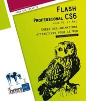 Flash Professional CS6 pour PC et Mac ; créer des animations attractives pour le web - Couverture - Format classique