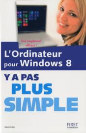 Vente livre :  Y A Pas Plus Simple ; L'Ordinateur Pour Windows 8  - Henri Lilen
