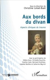 Aux bords du divan ; aspects cliniques du trauma  - Christine Loisel-Buet